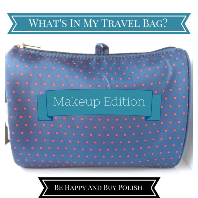 What's In My Makeup Travel Bag | Be Happy And Buy Polish