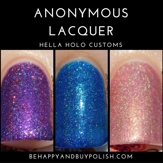 Anonymous Lacquer Hella Holo Customs Muah!, Sea of Stars, Make Midas Blush | Be Happy And Buy Polish