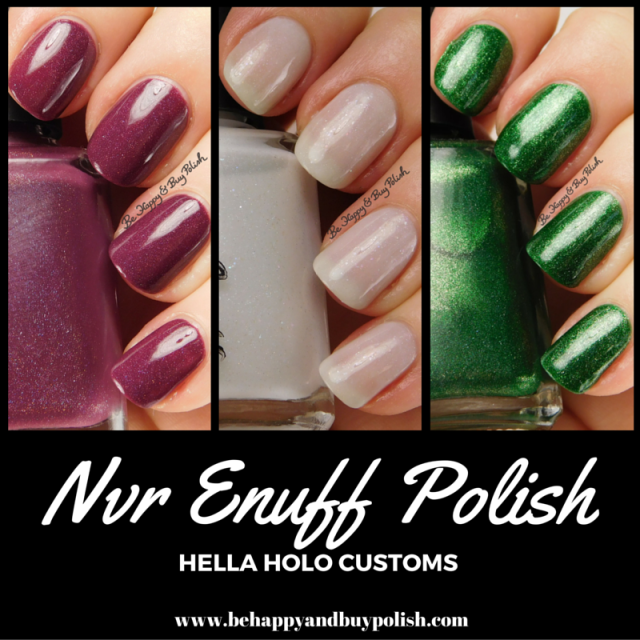 Nvr Enuff Polish Hella Holo Customs | Be Happy And Buy Polish